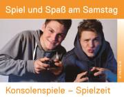 Spiel und Spaß am Samstag - Konsolenspiele